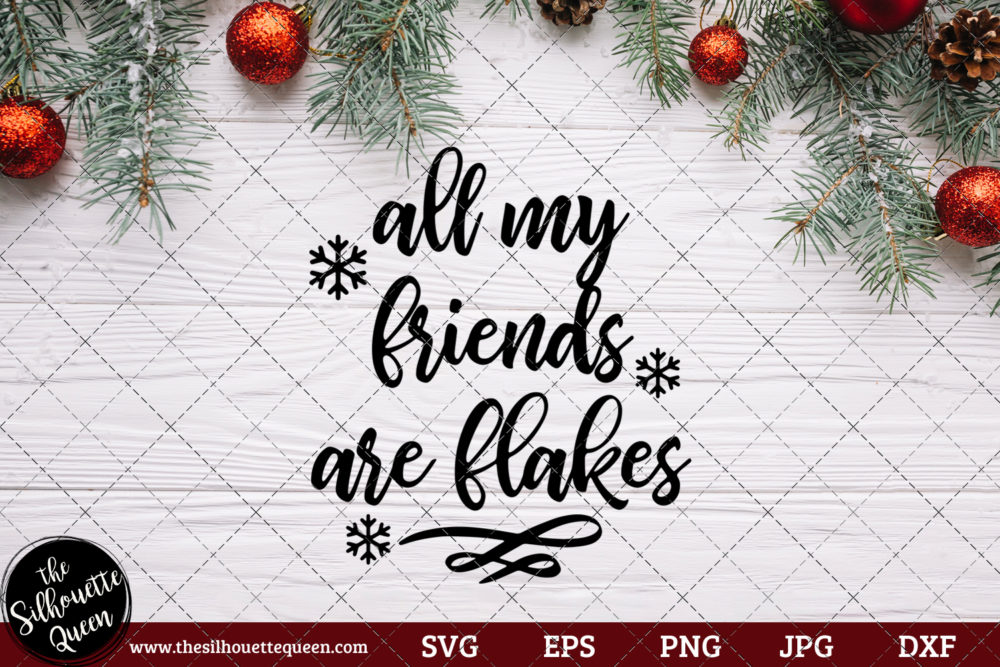 All My Friends Are Flakes Saying SVG | Christmas SVG | Holiday SVG | Holiday Saying Jpg Eps Dxf Png Cut File for Cricut Clipart Silhouette
