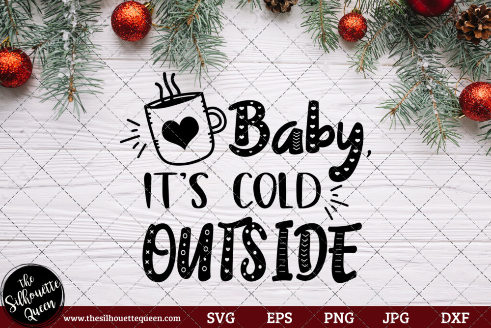 Baby Its Cold Outside Saying SVG | Christmas SVG | Holiday SVG | Holiday Saying Jpg Eps Dxf Png Cut File for Cricut Clipart Silhouette