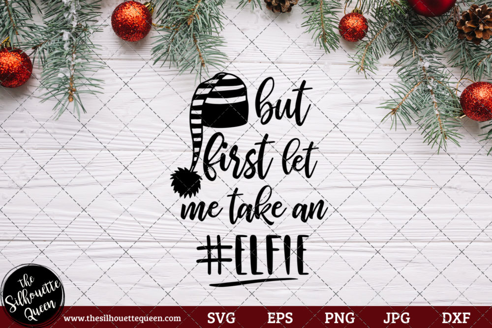 But First Let Me Take An Elfie Saying SVG | Christmas SVG | Holiday SVG | Holiday Saying Jpg Eps Dxf Png Cut File for Cricut Clipart Silhouette