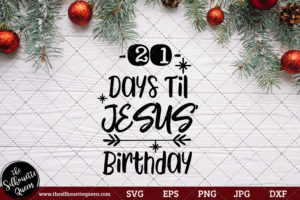 21 Days Til Jesus' Birthday Saying SVG | Christmas SVG | Holiday SVG | Holiday Saying Jpg Eps Dxf Png Cut File for Cricut Clipart Silhouette