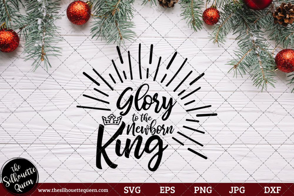 Glory To The Newborn King Saying SVG | Christmas SVG | Holiday SVG | Holiday Saying Jpg Eps Dxf Png Cut File for Cricut Clipart Silhouette