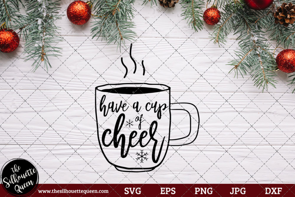 Have A Cup Of Cheer Saying SVG | Christmas SVG | Holiday SVG | Holiday Saying Jpg Eps Dxf Png Cut File for Cricut Clipart Silhouette