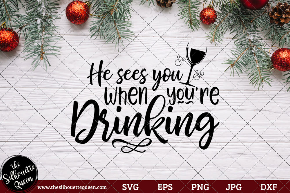 He See's You When You're Drinking Saying SVG | Christmas SVG | Holiday SVG | Holiday Saying Jpg Eps Dxf Png Cut File for Cricut Clipart Silhouette