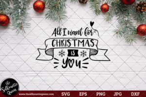 All I Want For Christmas Is You Saying SVG | Christmas SVG | Holiday SVG | Holiday Saying Jpg Eps Dxf Png Cut File for Cricut Clipart Silhouette