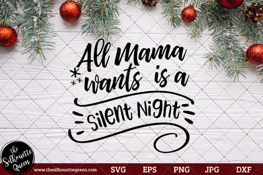 All Mama Wants Is A Silent Night Saying SVG | Christmas SVG | Holiday SVG | Holiday Saying Jpg Eps Dxf Png Cut File for Cricut Clipart Silhouette