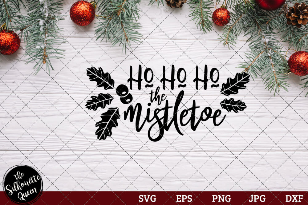 Ho Ho The Mistletoe Saying SVG | Christmas SVG | Holiday SVG | Holiday Saying Jpg Eps Dxf Png Cut File for Cricut Clipart Silhouette
