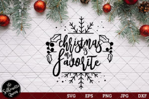 Christmas Is My Favorite Saying SVG | Christmas SVG | Holiday SVG | Holiday Saying Jpg Eps Dxf Png Cut File for Cricut Clipart Silhouette