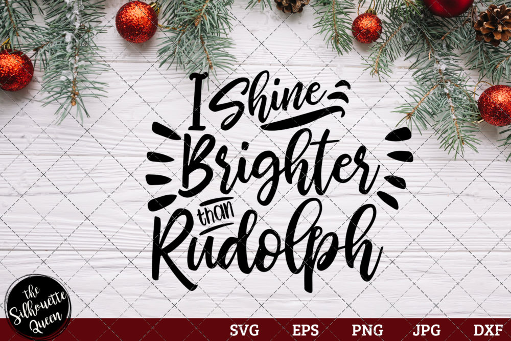 I Shine Brighter Than Rudolph Saying SVG | Christmas SVG | Holiday SVG | Holiday Saying Jpg Eps Dxf Png Cut File for Cricut Clipart Silhouette