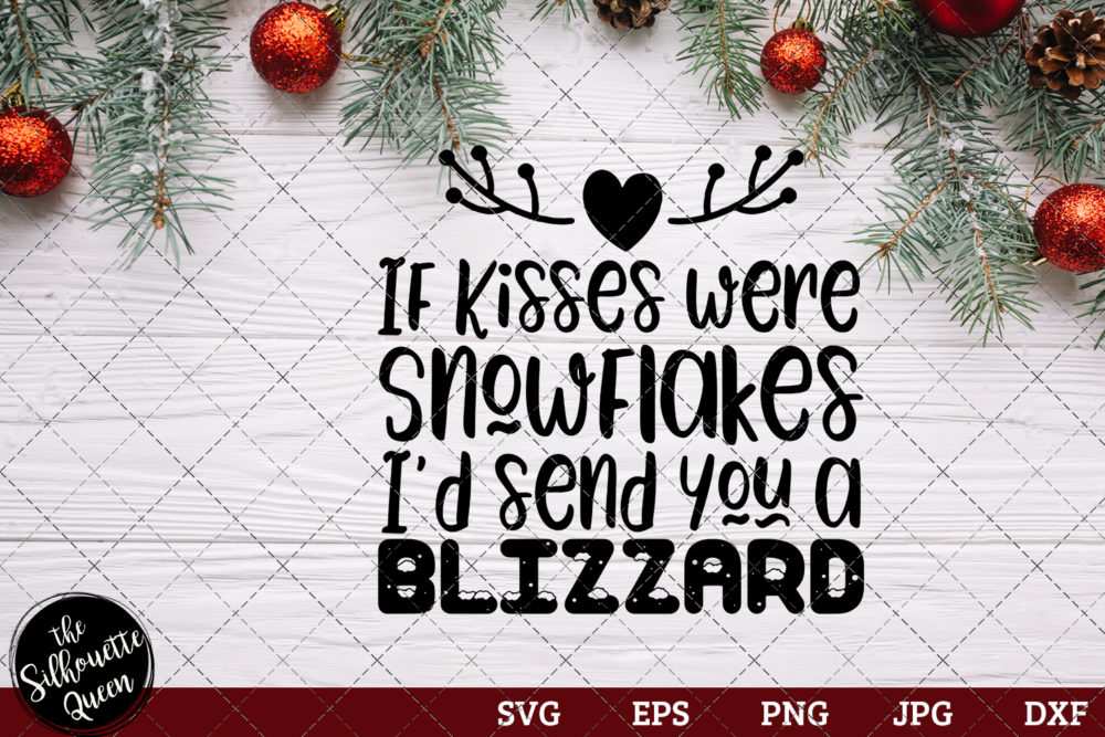 If Kisses Were Snowflakes I'd Send you a Blizzard Saying SVG | Christmas SVG | Holiday SVG | Holiday Saying Jpg Eps Dxf Png Cut File for Cricut Clipart Silhouette