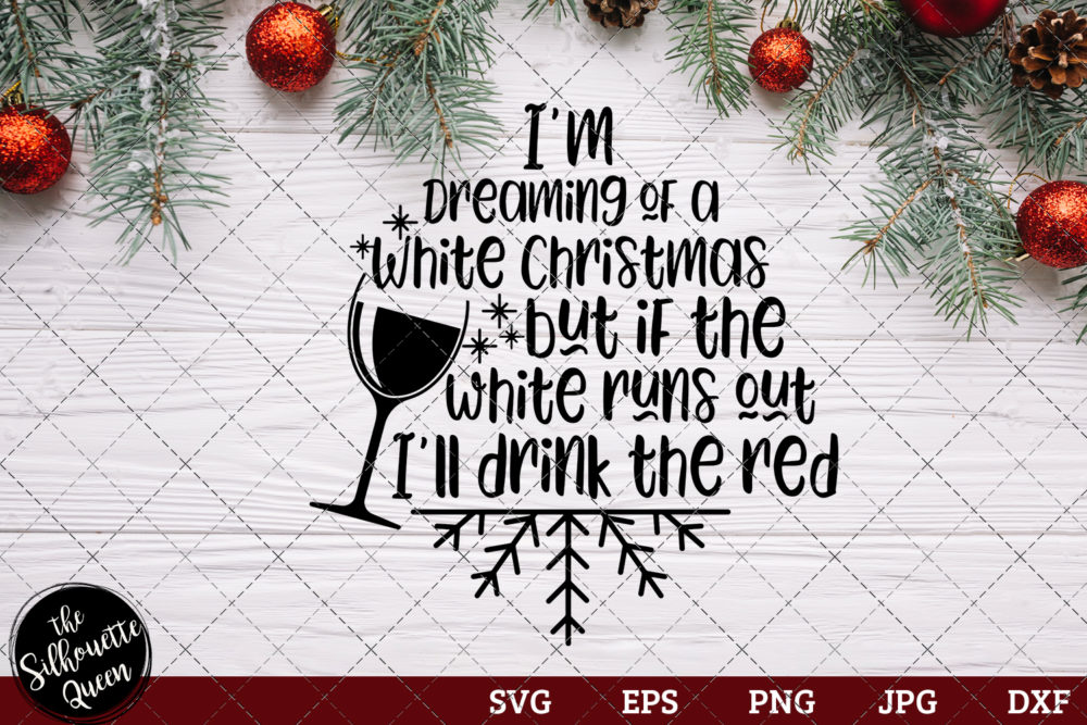 I'm Dreaming of A White Christmas but if the white runs out I'll drink the red Saying SVG | Christmas SVG | Holiday SVG | Holiday Saying Jpg Eps Dxf Png Cut File for Cricut Clipart Silhouette