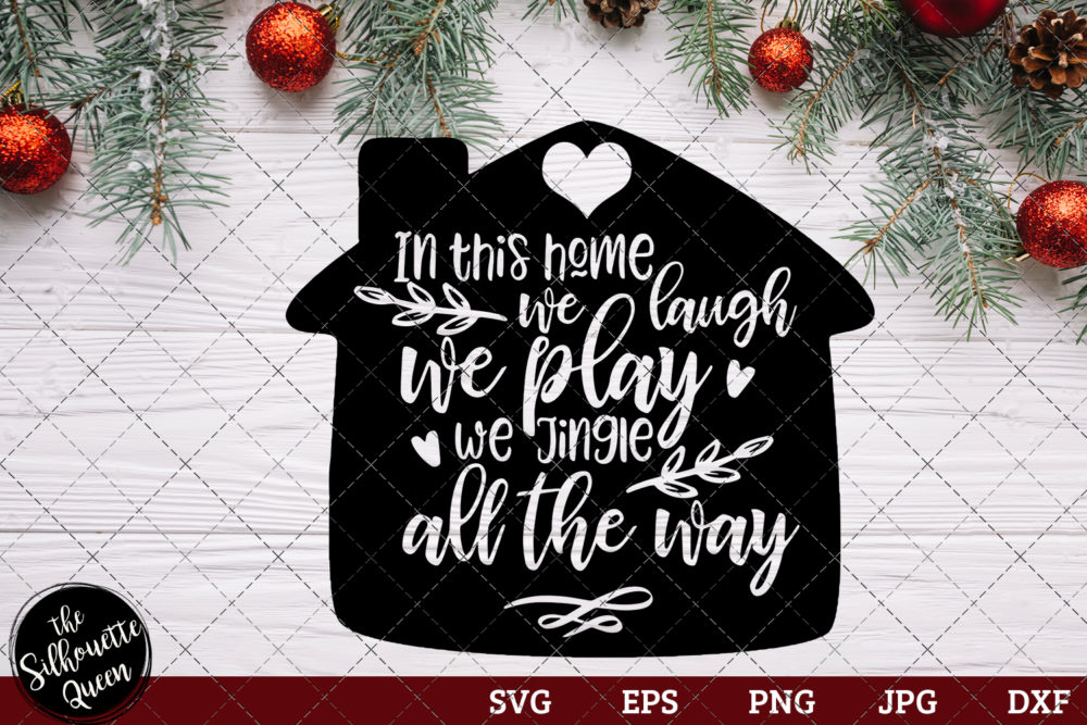 In This Home We Laugh We Play We Jingle All The Way Saying SVG | Christmas SVG | Holiday SVG | Holiday Saying Jpg Eps Dxf Png Cut File for Cricut Clipart Silhouette