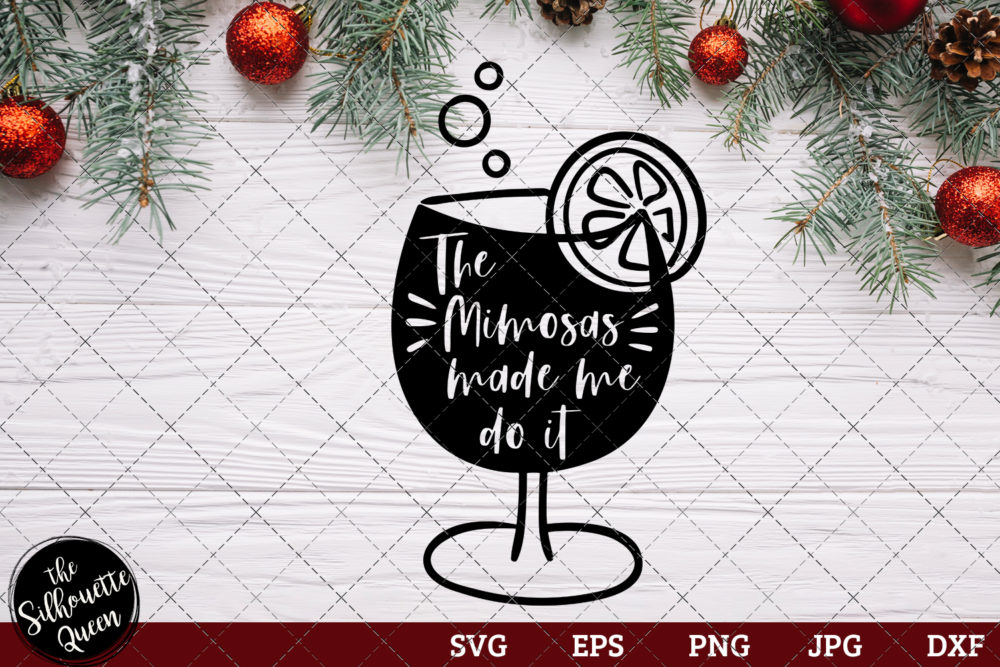 The Mimosas Made Me Do It Saying SVG | Christmas SVG | Holiday SVG | Holiday Saying Jpg Eps Dxf Png Cut File for Cricut Clipart Silhouette