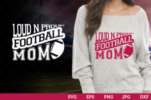 Loud and proud football mom Superbowl Football Sayings svg file for cutting