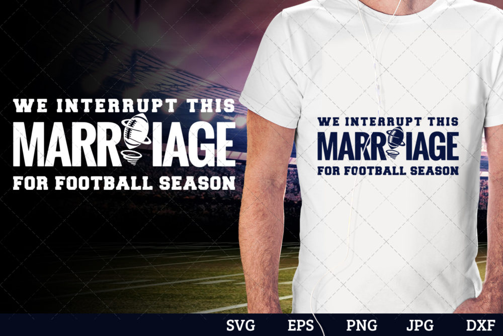 We interrupt this marriage for football season Superbowl Football Sayings svg file for cutting
