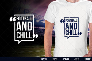 Football and chill Superbowl Football Sayings svg file for cutting