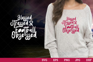 Blessed stressed and football obsessed Superbowl Football Sayings svg file for cutting