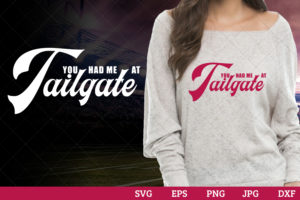 You had me at tailgate Superbowl Football Sayings svg file for cutting