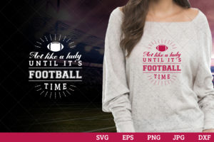 Act like a lady until it s football time Superbowl Football Sayings svg file for cutting